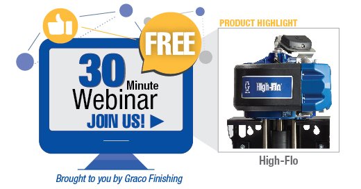Free 30-minute webinar brought to you by Graco Finishing features the High-Flo pump with an XL motor.