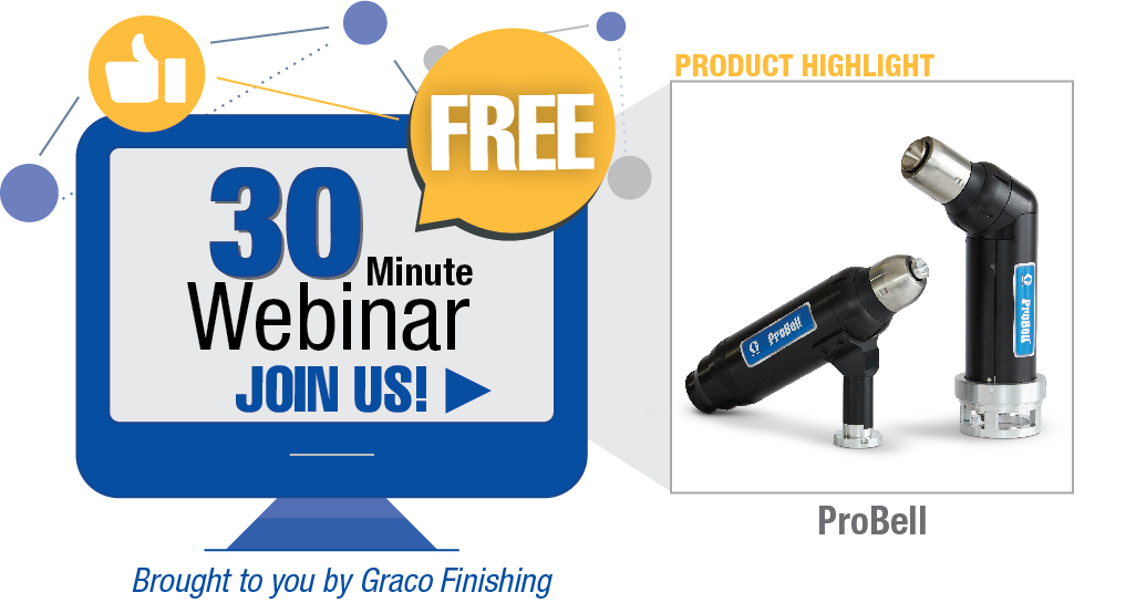 Join us for a free, 30-minute webinar about ProBell rotary bell applicators. Brought to you by Graco Finishing.